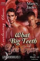 What Big Teeth You Have ebook by Marcy Jacks