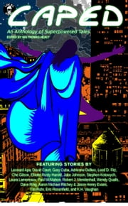 Caped: An Anthology of Superhero Tales ebook by Aaron Michael Ritchey,Adrienne Dellwo,Che Gilson,Dave Ring,David Court,Elliotte Rusty Harold,Eric Rosenfield,Gary Cuba,Jake Johnson,Jason Henry Evans,K. H. Vaughan,Laura Lamoreaux,Leod D. Fitz,Leonard Apa,Paul McMahon,Robert J. Mendenhall,Stephen Kotowych,Tim Rohr,Wendy Qualls