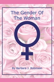 THE GENDER OF THE WOMAN ebook by BARBARA J. ROBINSON