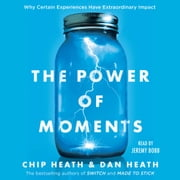 The Power of Moments - Why Certain Experiences Have Extraordinary Impact audiobook by Dan Heath, Chip Heath