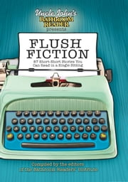 Uncle John's Bathroom Reader Presents Flush Fiction - 88 Short Short Stories You Can Read in a Single Sitting ebook by Bathroom Readers' Institute