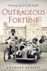 Outrageous Fortune - Growing Up at Leeds Castle ebook by Anthony Russell
