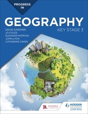 Progress in Geography: Key Stage 3 ebook by David Gardner, Catherine Owen, Eleanor Hopkins,...