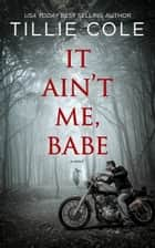 It Ain't Me, Babe ekitaplar by Tillie Cole