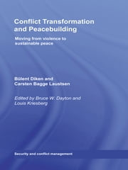 Conflict Transformation and Peacebuilding - Moving From Violence to Sustainable Peace ebook by Bruce W. Dayton,Louis Kriesberg