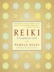 Reiki - A Comprehensive Guide ebook by Pamela Miles