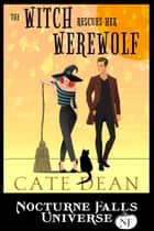 The Witch Rescues Her Werewolf - A Nocturne Falls Universe story Ebook di Cate Dean