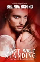 Last Wolf Standing (#7, The Mystic Wolves) ebook by Belinda Boring