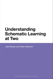 Understanding Schematic Learning at Two ebook by Dr Julie Brierley, Professor Cathy Nutbrown