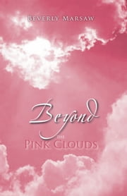 BEYOND THE PINK CLOUDS ebook by Beverly Marsaw
