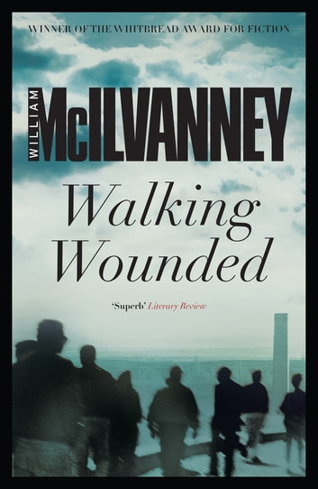 Walking Wounded ebook by William McIlvanney