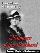 Kilmeny Of The Orchard (Mobi Classics) ebook by Lucy Maud Montgomery