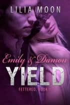 YIELD - Emily & Damon ebook by Lilia Moon