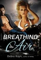 Breathing His Air ebook by Debra Kayn