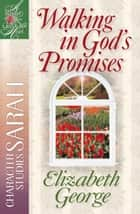 Walking in God's Promises - Character Studies: Sarah ebook by Elizabeth George