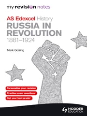 My Revision Notes Edexcel AS History: Russia in Revolution, 1881-1924 - My Revision Notes ebook by Mark Gosling
