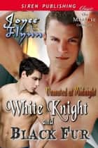 White Knight and Black Fur ebook by Joyee Flynn