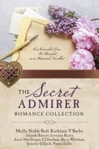 The Secret Admirer Romance Collection - Can Concealed Love Be Revealed in 9 Historical Novellas? ebook by Amanda Barratt, Lorraine Beatty, Molly Noble Bull,...