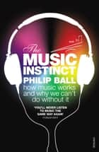 The Music Instinct - How Music Works and Why We Can't Do Without It ebook by Philip Ball