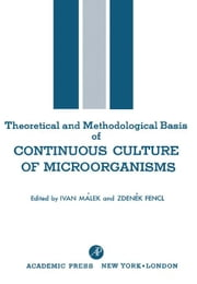 Theoretical and Methodological Basis of Continuous Culture of Microorganisms ebook by Málek, Ivan