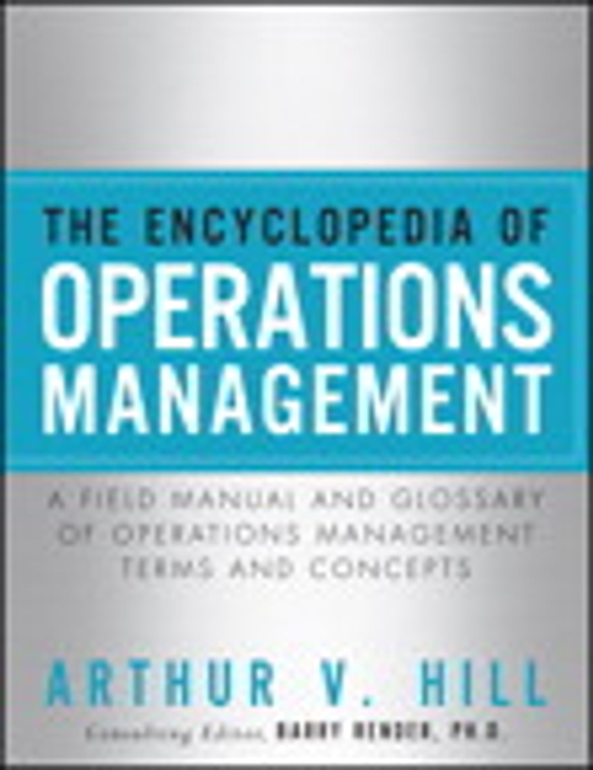 Encyclopedia of Operations Management, The ; A Field Manual and Glossary of Operations  Management Terms and Concepts eBook by Arthur V. Hill - 9780132883733 ...