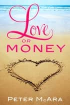 Love Or Money ebook by Peter McAra