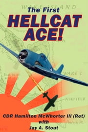 The First Hellcat Ace ebook by Hamilton McWhorter III with Jay A. Stout