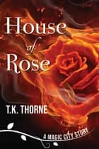 House of Rose ebook by T.K. Thorne