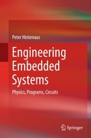 Engineering Embedded Systems - Physics, Programs, Circuits ebook by Peter Hintenaus