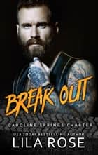 Break Out (5.5 novella) - Hawks MC: Caroline Springs Charter ebook by Lila Rose