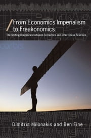 From Economics Imperialism to Freakonomics - The Shifting Boundaries between Economics and other Social Sciences ebook by Ben Fine,Dimitris Milonakis