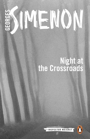 Night at the Crossroads - Inspector Maigret #6 ebook by Georges Simenon
