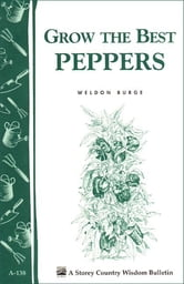 Grow the Best Peppers - Storey's Country Wisdom Bulletin A-138 ebook by Weldon Burge
