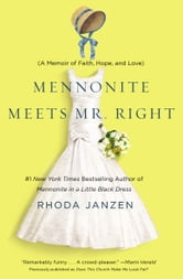 Mennonite Meets Mr. Right - A Memoir of Faith, Hope, and Love ebook by Rhoda Janzen