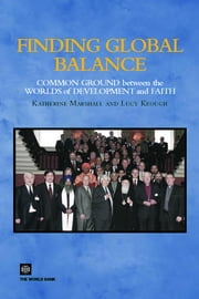 Finding Global Balance: Common Grounds Between the Worlds of Development and Faith ebook by Marshall, Katherine