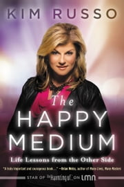 The Happy Medium - Life Lessons from the Other Side ebook by Kim Russo