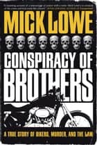 Conspiracy of Brothers ebook by Mick Lowe