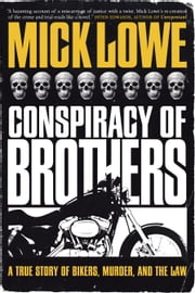 Conspiracy of Brothers - A True Story of Bikers, Murder and the Law ebook by Mick Lowe