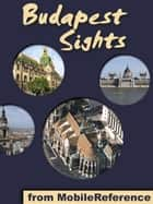 Budapest Sights: a travel guide to the top 30 attractions in Budapest, Hungary (Mobi Sights) ebook by