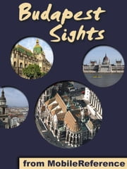 Budapest Sights: a travel guide to the top 30 attractions in Budapest, Hungary (Mobi Sights) ebook by MobileReference