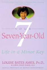 Your Seven-Year-Old - Life in a Minor Key ebook by Louise Bates Ames,Carol Chase Haber