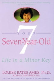 Your Seven-Year-Old - Life in a Minor Key ebook by Louise Bates Ames, Carol Chase Haber