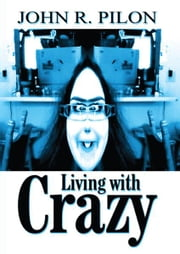 Living With Crazy ebook by John R Pilon