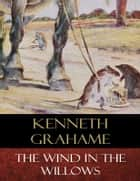 The Wind In the Willows - Illustrated ebook by Kenneth Grahame