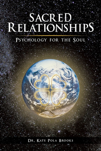 Sacred Relationships - Psychology for the Soul ebook by Dr. Kate Pola Brooks