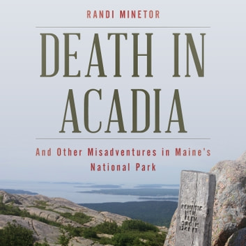 Death in Acadia - And Other Misadventures in Maine's National Park audiobook by Randi Minetor
