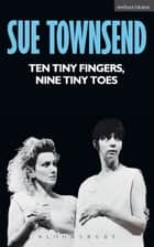 Ten Tiny Fingers, Nine Tiny Toes ebook by Sue Townsend