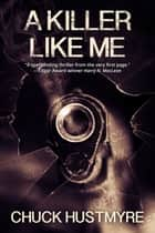 A Killer Like Me ebook by Chuck Hustmyre
