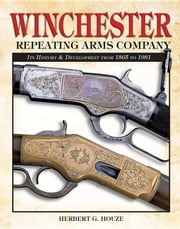 Winchester Repeating Arms Company ebook by Houze, Herb