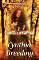 Camelot's Enchantment ebook by Cynthia Breeding